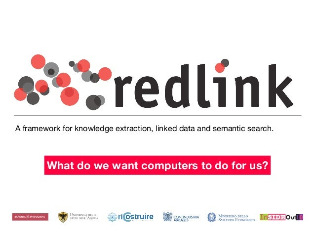 A framework for knowledge extraction, linked data and semantic search. What do we want computers to do for us?