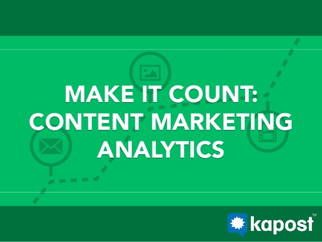MAKE IT COUNT: CONTENT MARKETING ANALYTICS