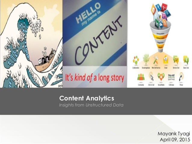 Content Analytics Insights from Unstructured Data Mayank Tyagi April 09, 2015