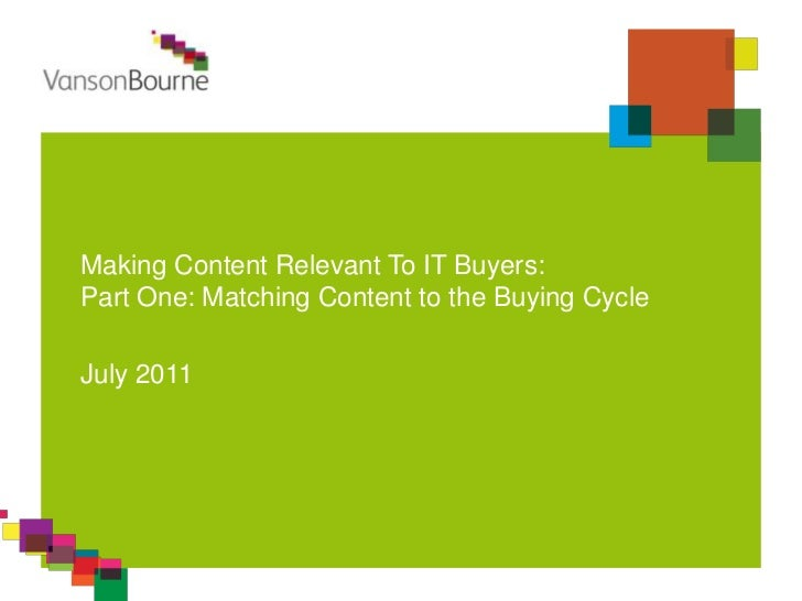Making Content Relevant To IT Buyers:Part One: Matching Content to the Buying Cycle<br />July 2011<br />