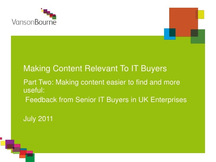 Making Content Relevant To IT Buyers<br />Part Two: Making content easier to find and more useful:<br />Feedback from Seni...