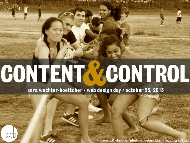 CONTENT&CONTROL sara wachter-boettcher / web design day / october 25, 2013  www.flickr.com/photos/hectoralejandro/45338582...