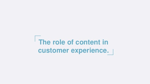 The role of content in customer experience.