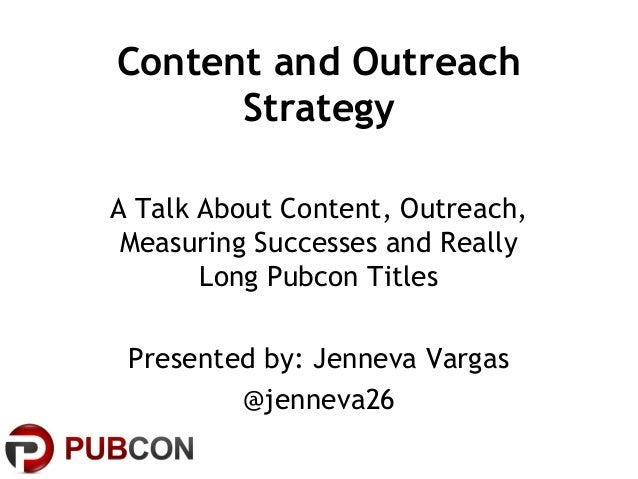Content and Outreach      StrategyA Talk About Content, Outreach, Measuring Successes and Really       Long Pubcon Titles ...