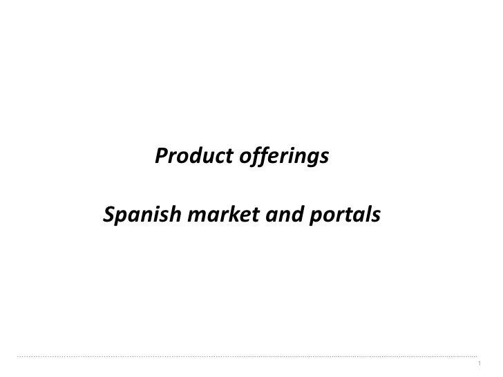 Product offerings                               Spanish market and portals     ……………………………………………………………………………………..............