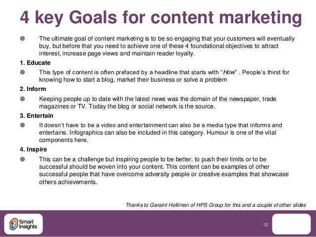 4 key Goals for content marketing      The ultimate goal of content marketing is to be so engaging that your customers wi...