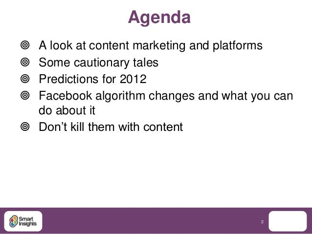 Agenda A look at content marketing and platforms Some cautionary tales Predictions for 2012 Facebook algorithm changes...