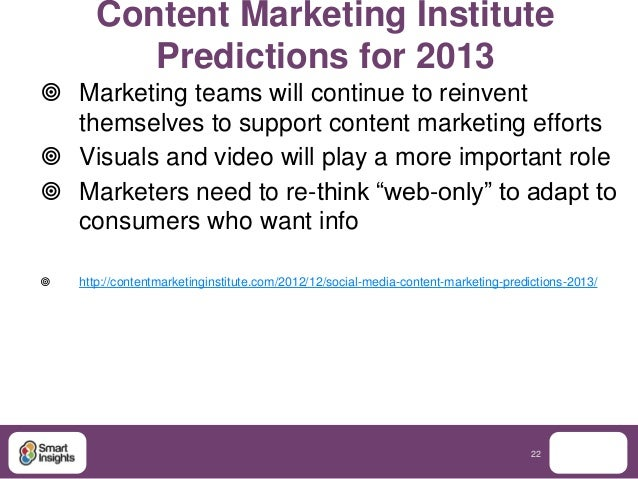 Content Marketing Institute          Predictions for 2013 Marketing teams will continue to reinvent  themselves to suppor...