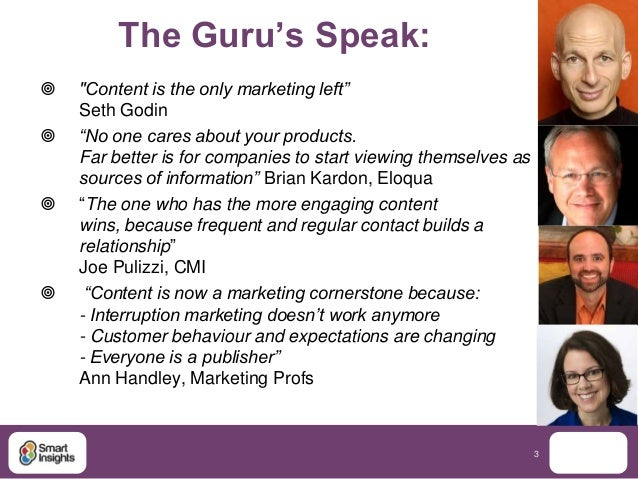 """The Guru's Speak:   """"Content is the only marketing left""""    Seth Godin   """"No one cares about your products.    Far bette..."""