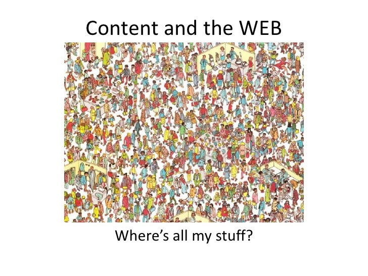 Content and the WEB<br />Where's all my stuff?<br />