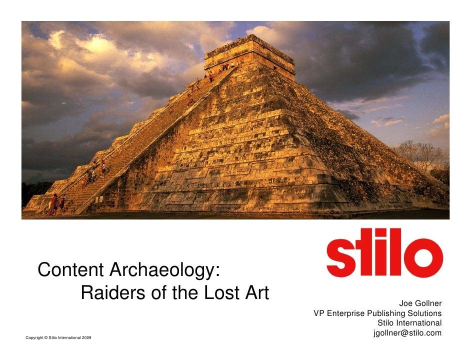 Content Archaeology:           Raiders of the Lost Art                             Joe Gollner                            ...