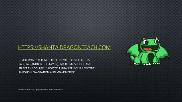 HTTPS://SHANTA.DRAGONTEACH.COM IF YOU WANT TO REGISTER FOR DEMO TO USE FOR THIS TALK, (A SANDBOX TO PLAY IN), GO TO MY SCH...