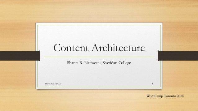 Content Architecture Shanta R. Nathwani, Sheridan College Shanta R. Nathwani 1 WordCamp Toronto 2014