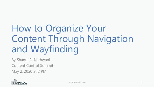 How to Organize Your Content Through Navigation and Wayfinding By Shanta R. Nathwani Content Control Summit May 2, 2020 at...