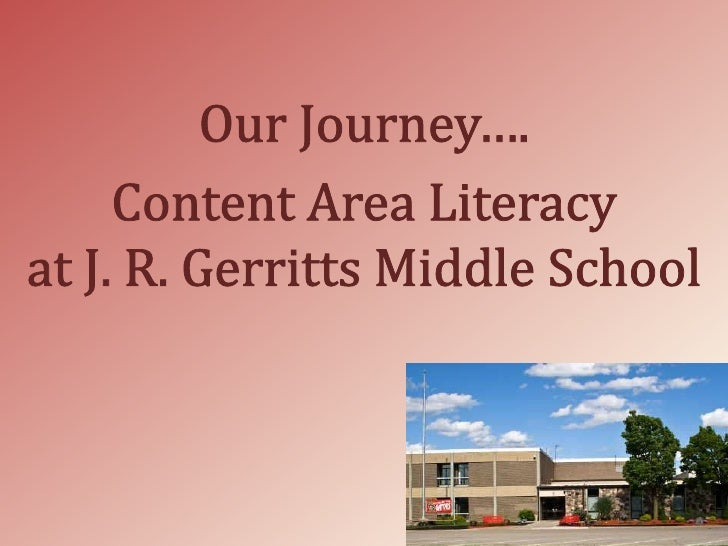 Our Journey….<br />Content Area Literacy              at J. R. Gerritts Middle School<br />