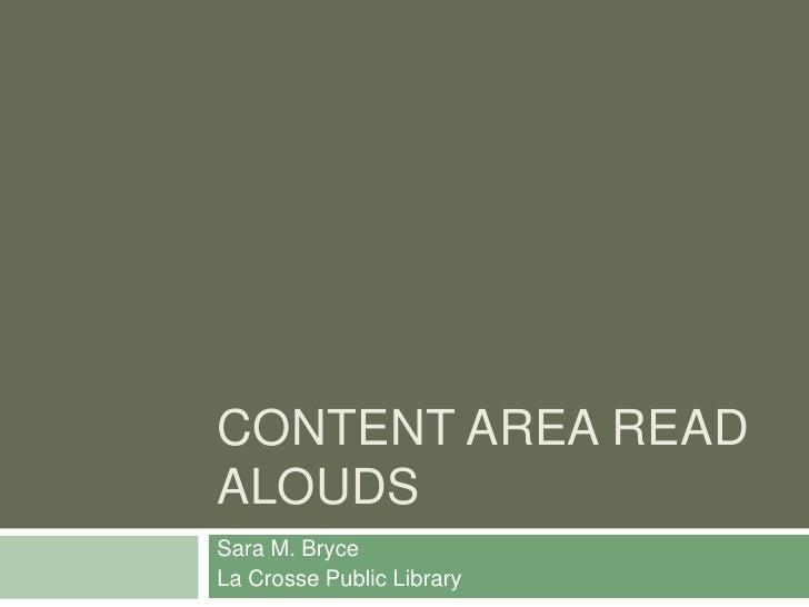 Content Area Read Alouds<br />Sara M. Bryce<br />La Crosse Public Library<br />