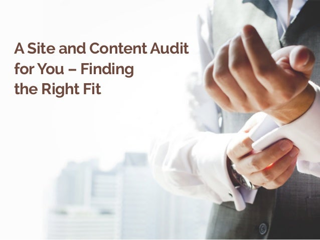 A Site and Content Audit  for You – Finding  the Right Fit