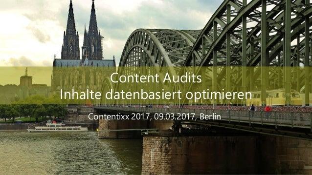 Content Audits Inhalte datenbasiert optimieren Contentixx 2017, 09.03.2017, Berlin