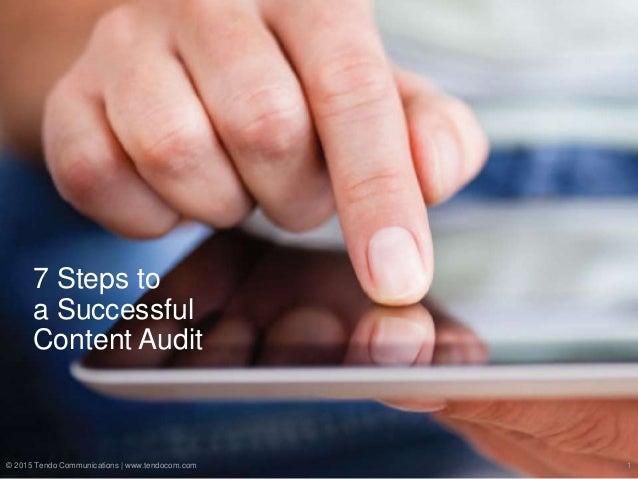 7 Steps to a Successful Content Audit © 2015 Tendo Communications | www.tendocom.com 1