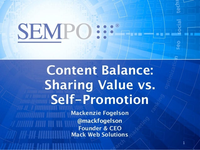 Content Balance:Sharing Value vs. Self-Promotion    Mackenzie Fogelson     @mackfogelson      Founder & CEO    Mack Web So...