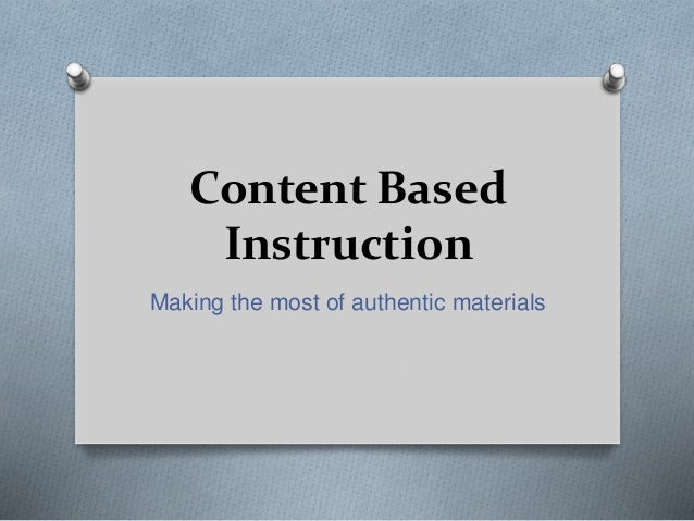 Content Based Instruction Making the most of authentic materials