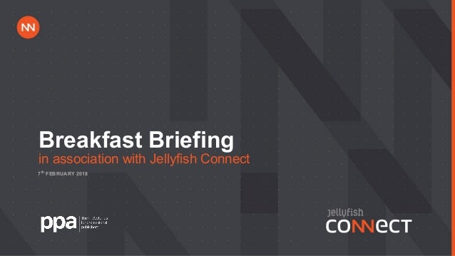Breakfast Briefing in association with Jellyfish Connect 7th FEBRUARY 2018