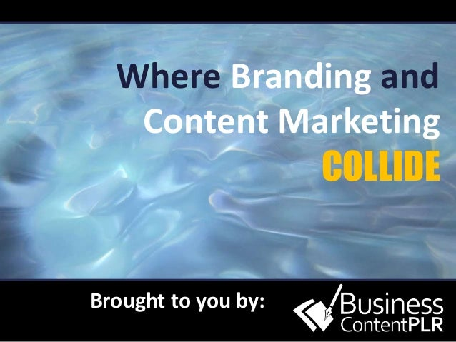 Where Branding and Content Marketing COLLIDE Brought to you by: