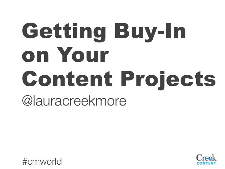 Getting Buy-Inon YourContent Projects@lauracreekmore#cmworld