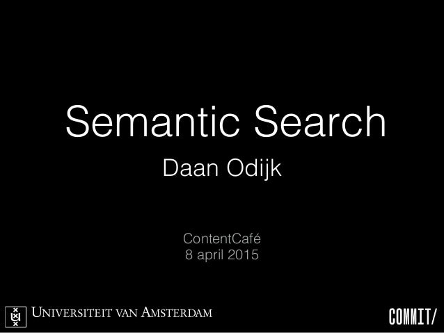 Semantic Search Daan Odijk ContentCafé 8 april 2015