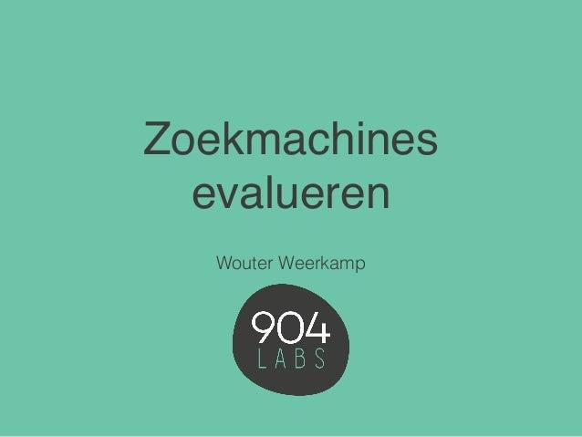 Zoekmachines evalueren Wouter Weerkamp