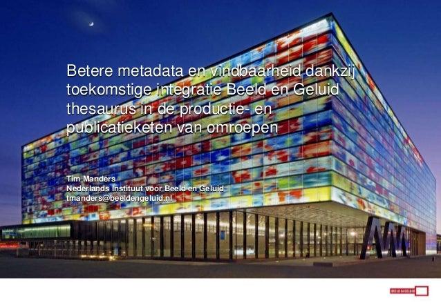 Betere metadata en vindbaarheid dankzij toekomstige integratie Beeld en Geluid thesaurus in de productie- en publicatieket...