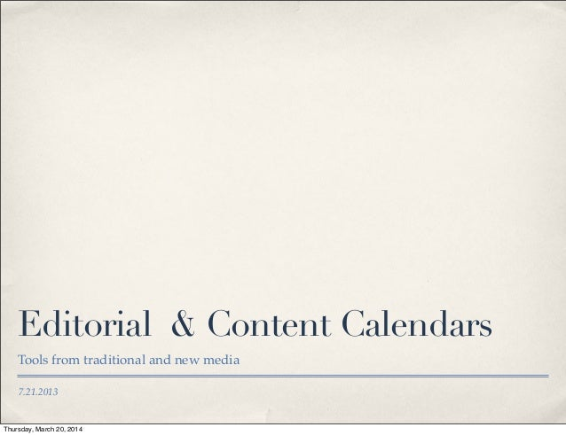 7.21.2013 Editorial & Content Calendars Tools from traditional and new media Thursday, March 20, 2014
