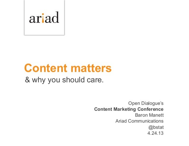 Content matters& why you should care.Open Dialogue'sContent Marketing ConferenceBaron ManettAriad Communications@bstat4.24...