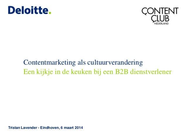 Contentmarketing als cultuurverandering Tristan Lavender - Eindhoven, 6 maart 2014 Een kijkje in de keuken bij een B2B die...