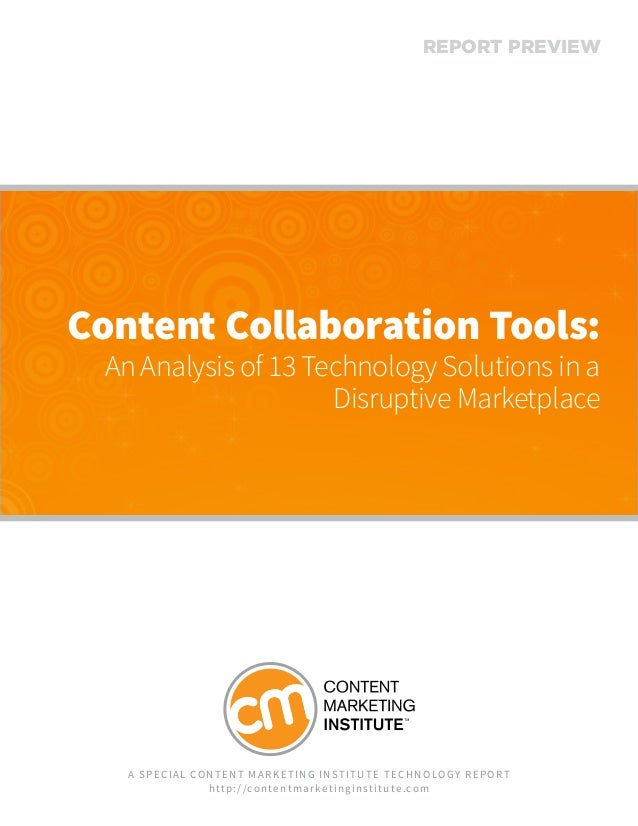 REPORT PREVIEW  Content Collaboration Tools: An Analysis of 13 Technology Solutions in a Disruptive Marketplace  A S pe ci...