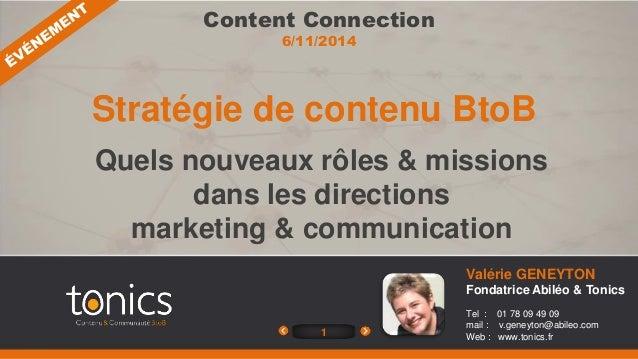 Stratégie de contenu BtoB  1  Valérie GENEYTON  Fondatrice Abiléo & Tonics  Tel : 01 78 09 49 09  mail : v.geneyton@abileo...