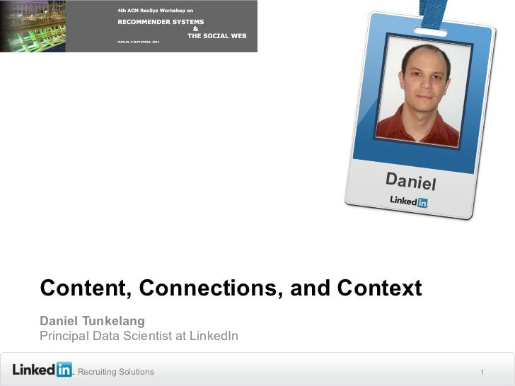 DanielContent, Connections, and ContextDaniel TunkelangPrincipal Data Scientist at LinkedIn      Recruiting Solutions     ...