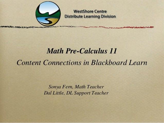 Math Pre-Calculus 11Content Connections in Blackboard Learn         Sonya Fern, Math Teacher        Dal Little, DL Support...