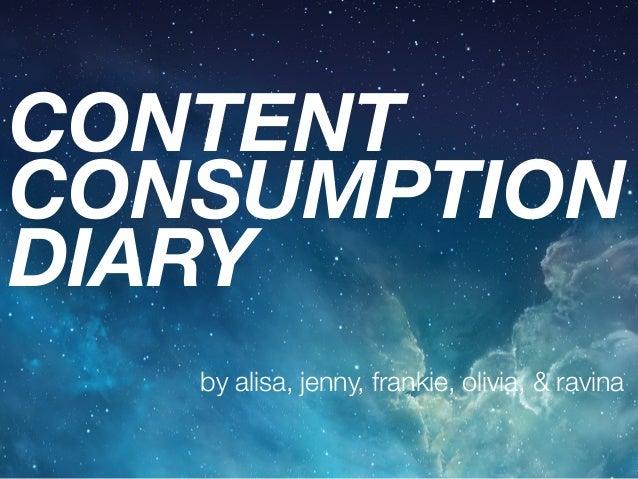 CONTENT CONSUMPTION DIARY by alisa, jenny, frankie, olivia, & ravina