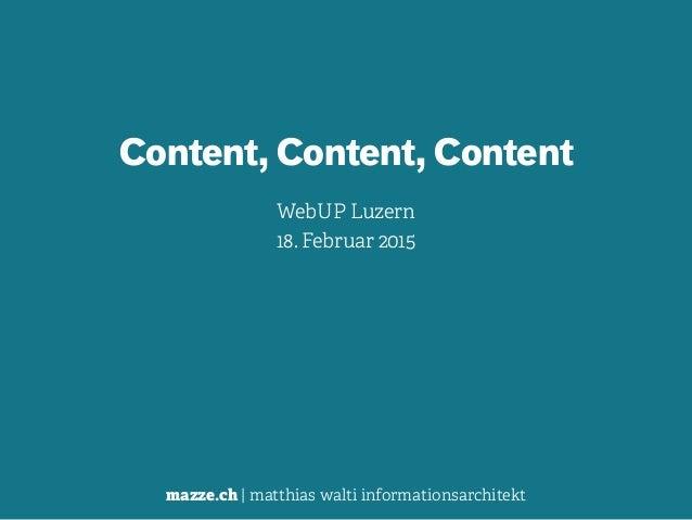mazze.ch | matthias walti informationsarchitekt Content, Content, Content WebUP Luzern 18. Februar 2015