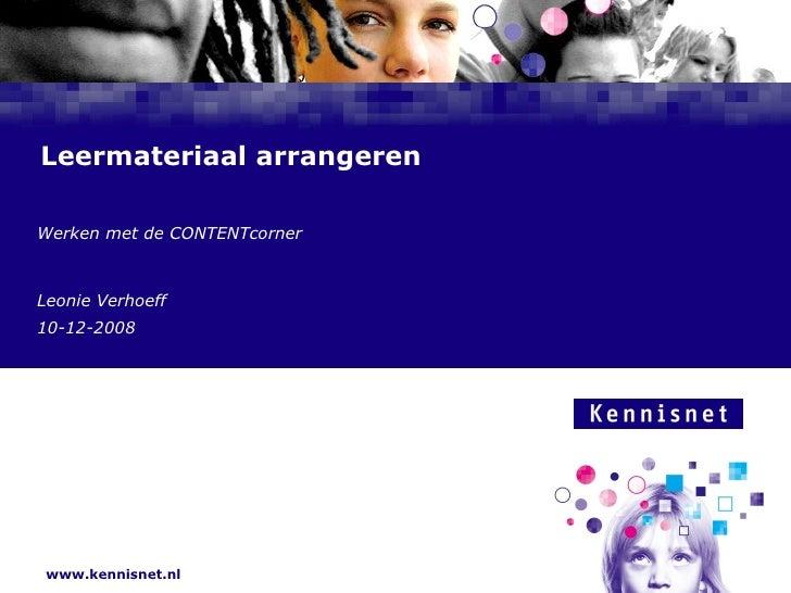 Leermateriaal arrangeren Werken met de CONTENTcorner  Leonie Verhoeff 10-12-2008