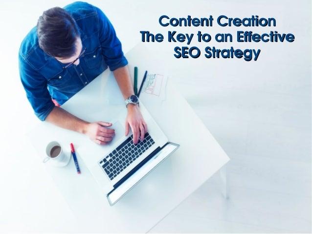 ContentCreationContentCreation TheKeytoanEffectiveTheKeytoanEffective SEOStrategySEOStrategy