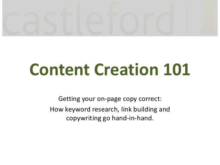 Content Creation 101    Getting your on-page copy correct:  How keyword research, link building and      copywriting go ha...