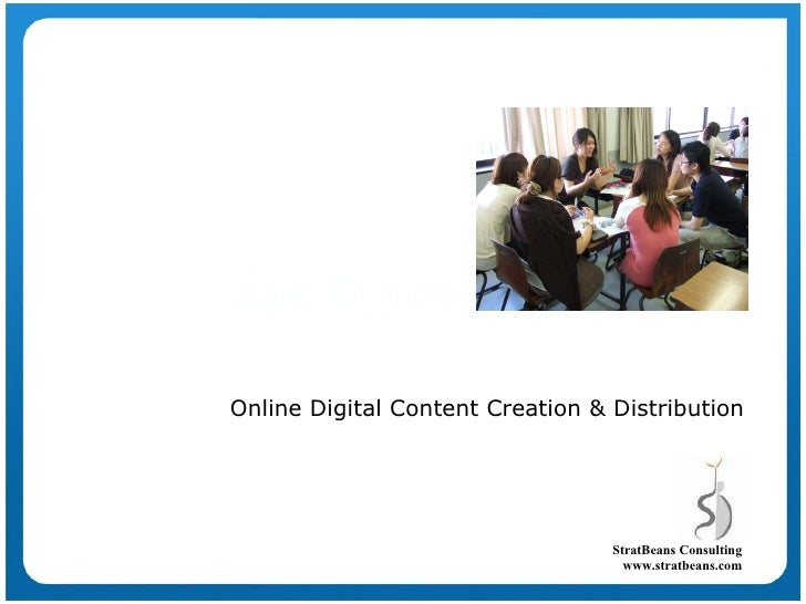 Online Digital Content Creation & Distribution StratBeans Consulting www.stratbeans.com