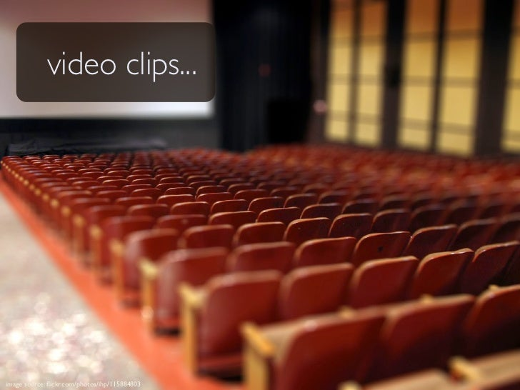 video clips...     image source: flickr.com/photos/ihp/115884803