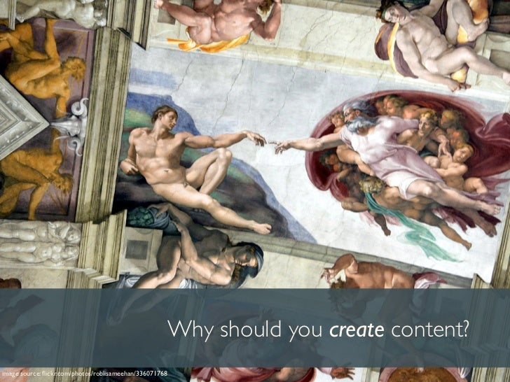 Why should you create content? image source: flickr.com/photos/roblisameehan/336071768