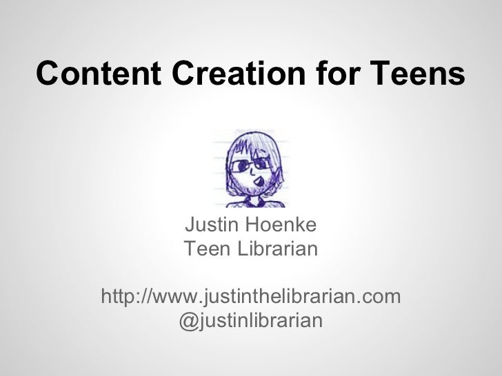 Content Creation for Teens            Justin Hoenke            Teen Librarian   http://www.justinthelibrarian.com         ...