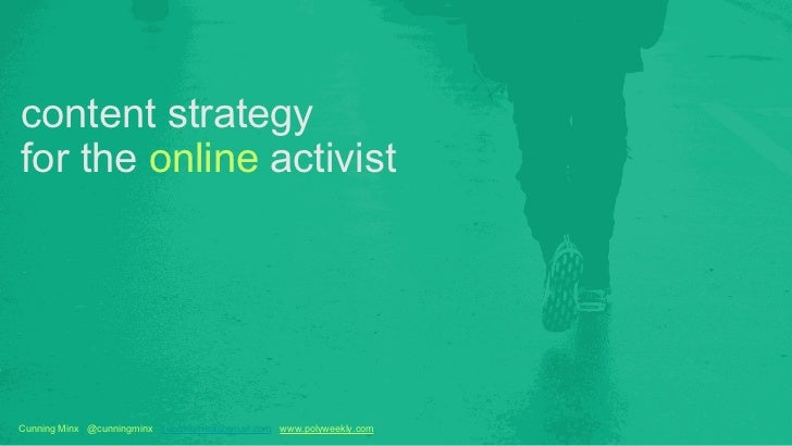 content strategyfor the online activistCunning Minx @cunningminx cunningminx@gmail.com www.polyweekly.com