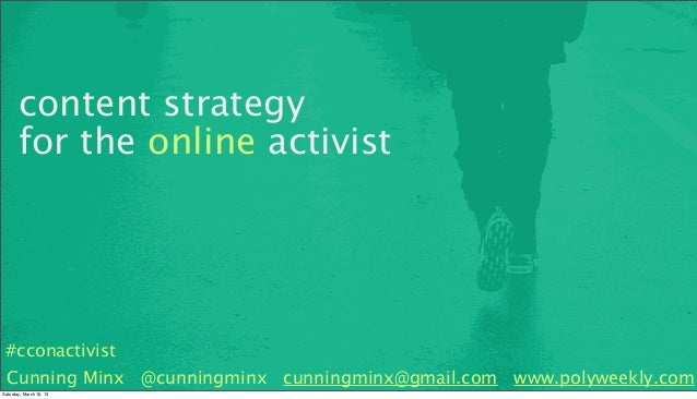content strategy       for the online activist #cconactivist Cunning Minx @cunningminx cunningminx@gmail.com www.polyweekl...