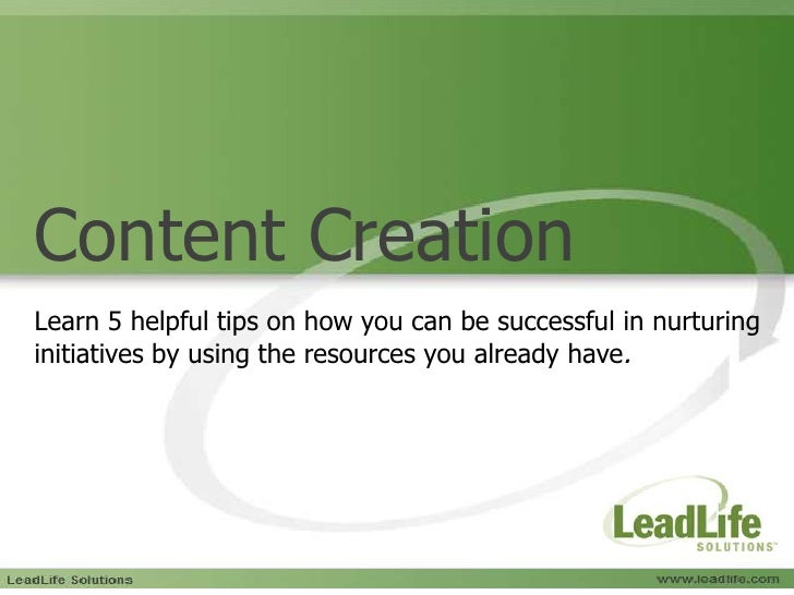 Content Creation<br />Learn 5 helpful tips on how you can be successful in nurturing initiatives by using the resources yo...